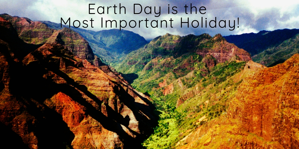 We only have one home, Earth. That means that Earth Day is the most important holiday we will ever celebrate! Each year on April 22nd we have the chance to show the world how much we love our planet and are dedicated to keeping it safe and healthy for many generations to come.